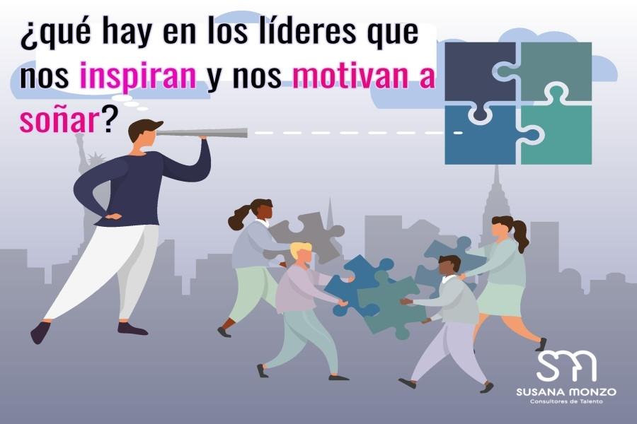 ¿Qué hay en los líderes que nos inspiran y nos motivan a soñar?